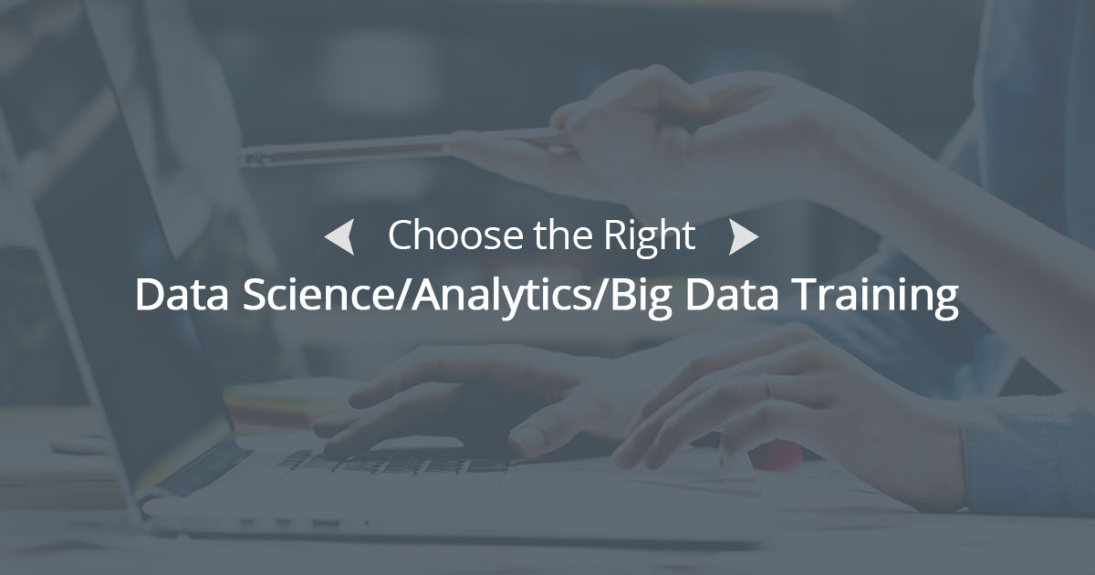 How to Choose the Right Data Science/Analytics/Big Data Training?