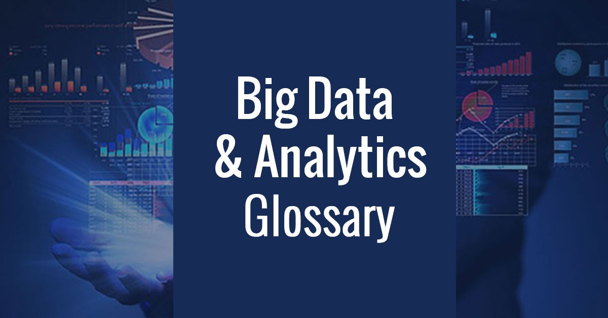 Big Data Glossary: The Ultimate List of All Big Data & Analytics Terms