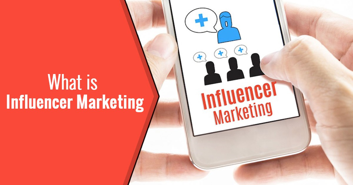What is Influencer Marketing: An Effective Niche for Digital Marketers