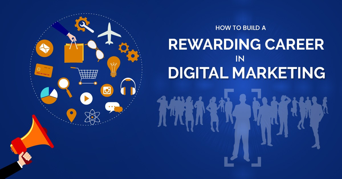How to Build a Rewarding Career in Digital Marketing Industry