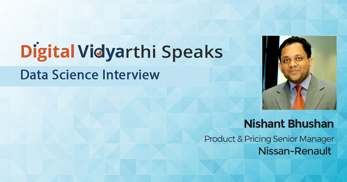 Interview with Digital Vidyarthi: Nishant Bhushan, Product & Pricing Senior Manager, Nissan-Renault