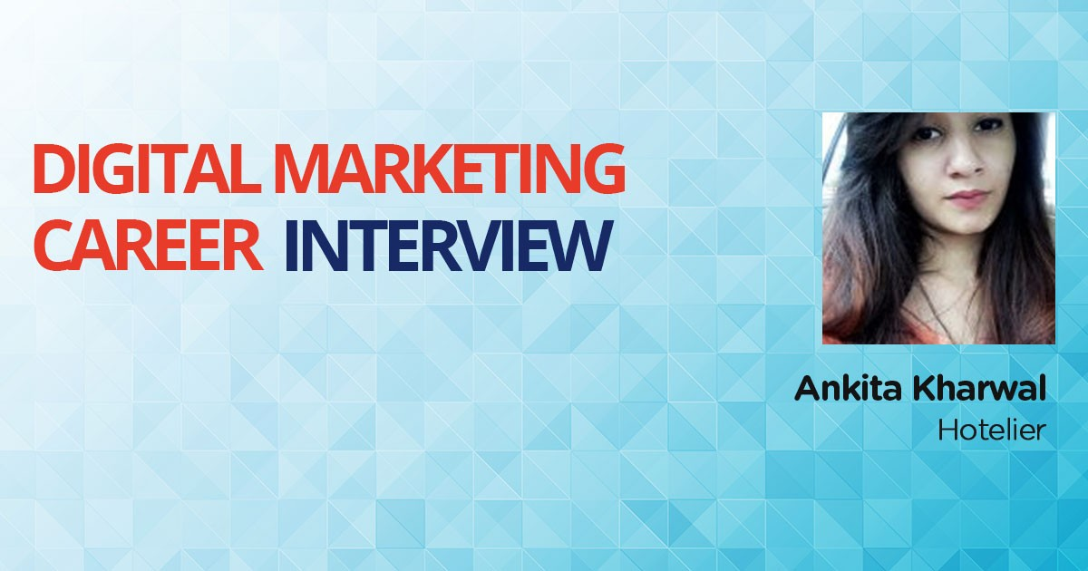 Interview with Ankita Kharwal, a Hotelier Leveraging Digital Marketing