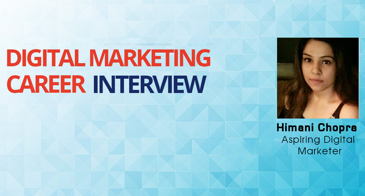Interview with Himani Chopra, an aspiring Digital Marketer