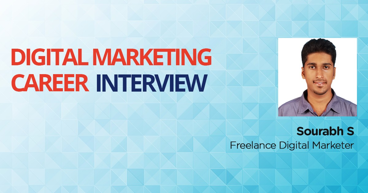 Interview with Sourabh S, an MBA turned Freelance Digital Marketer