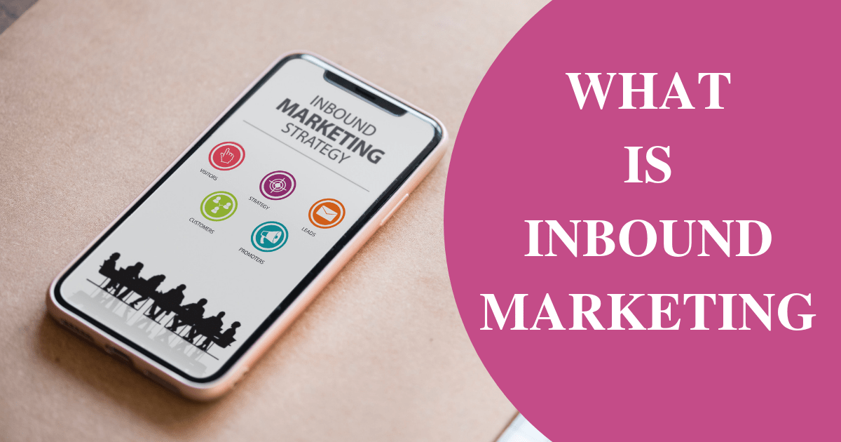 What is Inbound Marketing: Methodologies, Strategies, and Beginner Tips