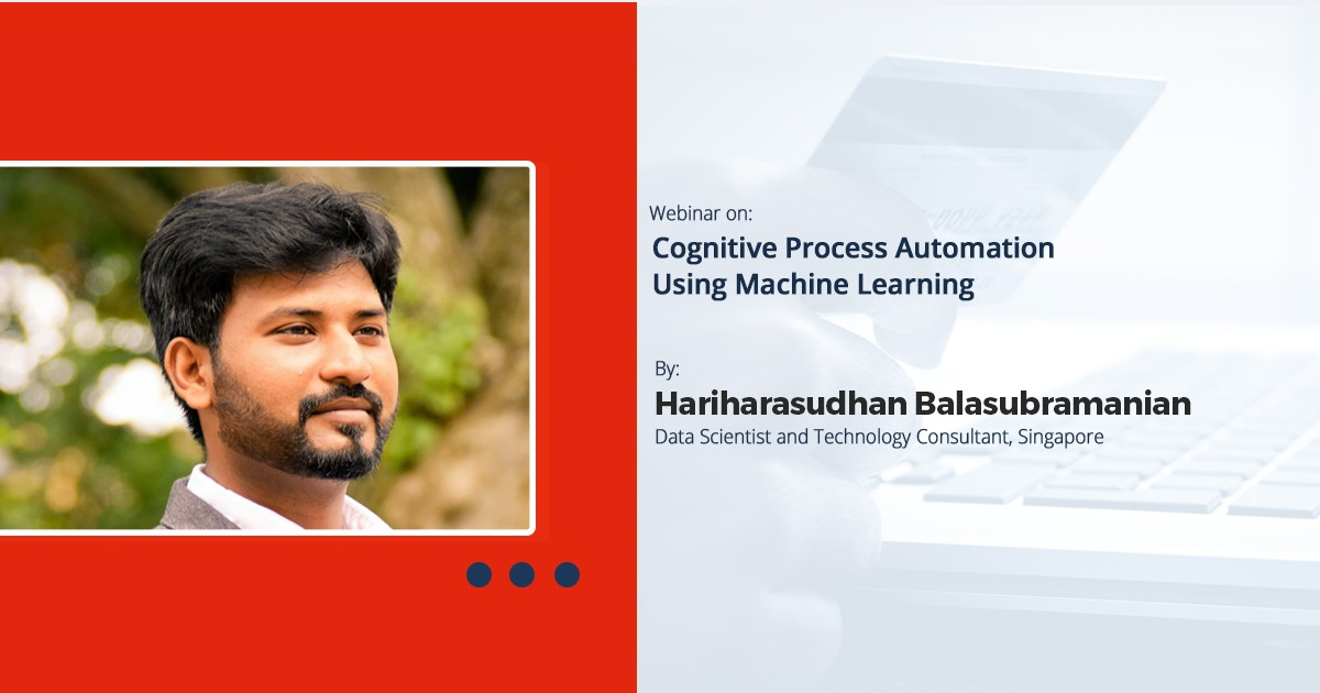 Cognitive Process Automation Using Machine Learning: Webinar Recording