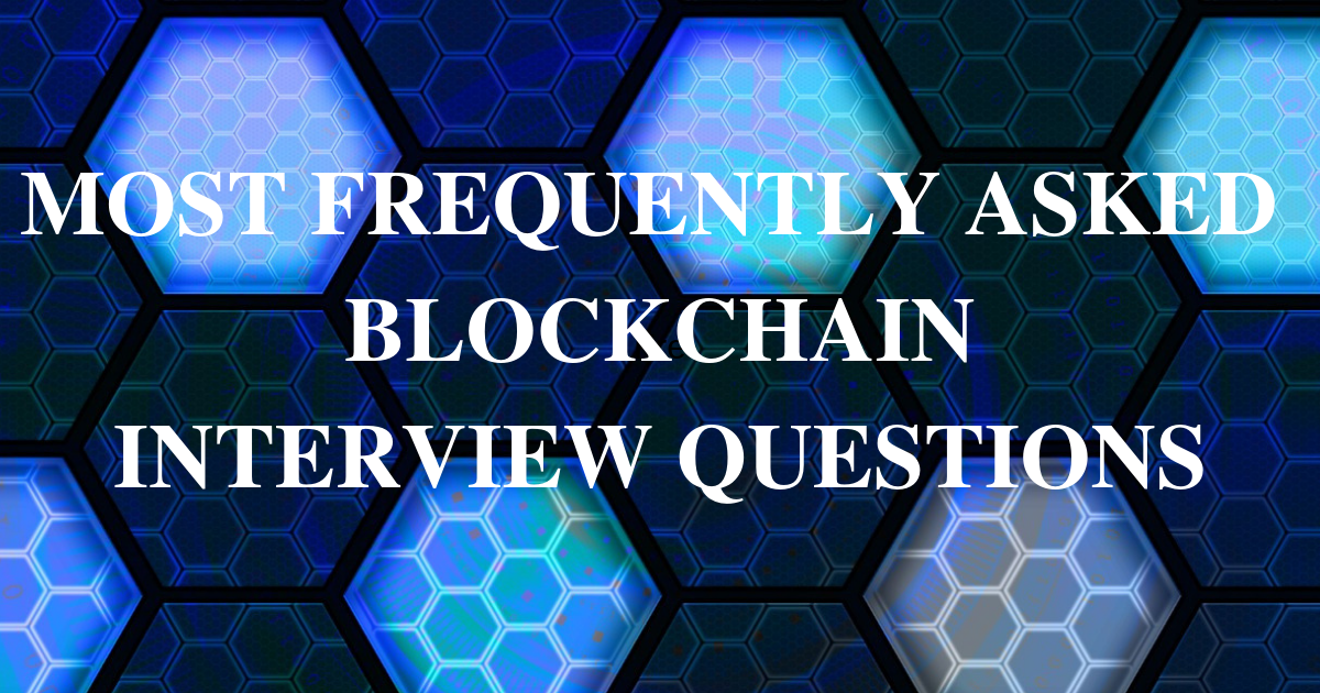 23 Most Frequently Asked Blockchain Interview Questions
