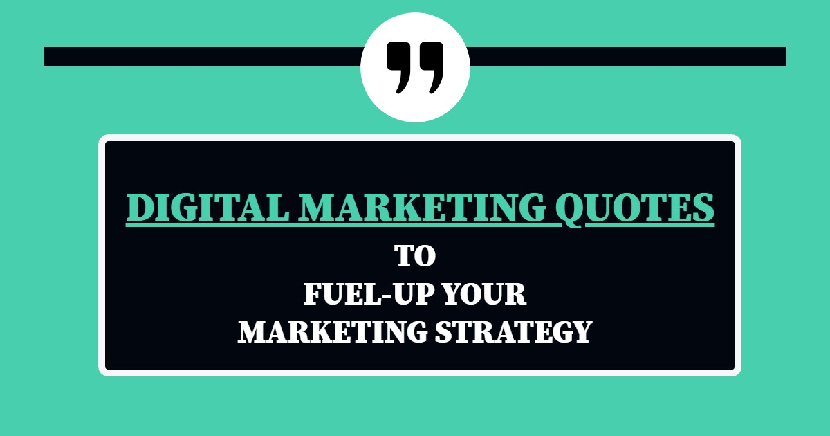 Best Digital Marketing Quotes to fuel-up your Marketing Strategy