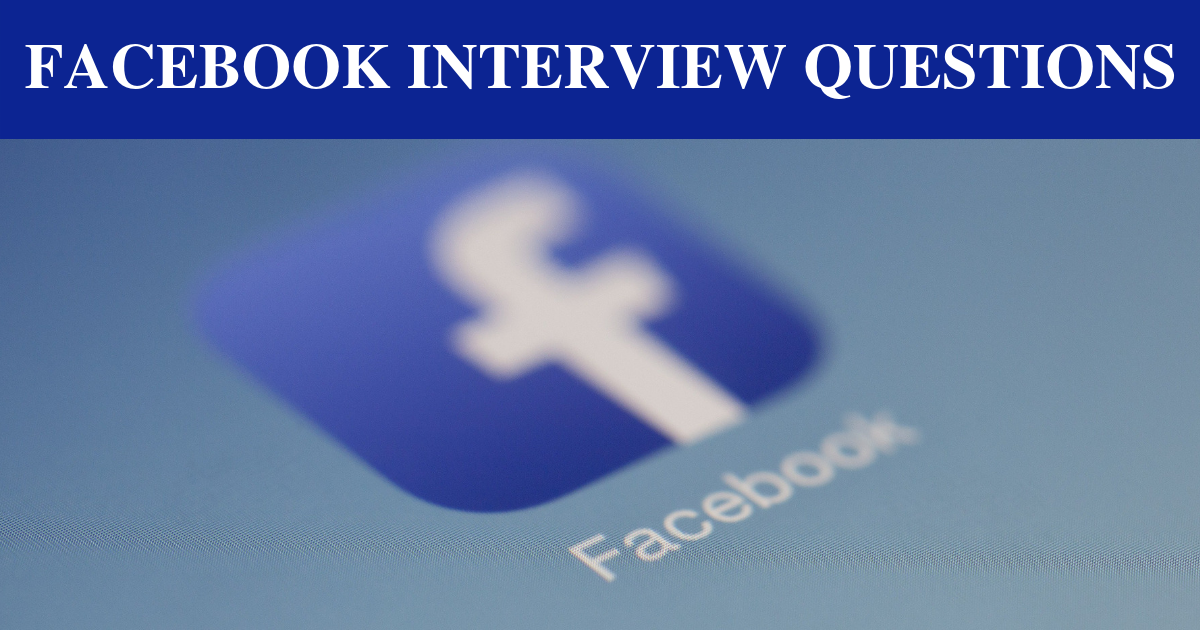 Top 9 Facebook Interview Questions