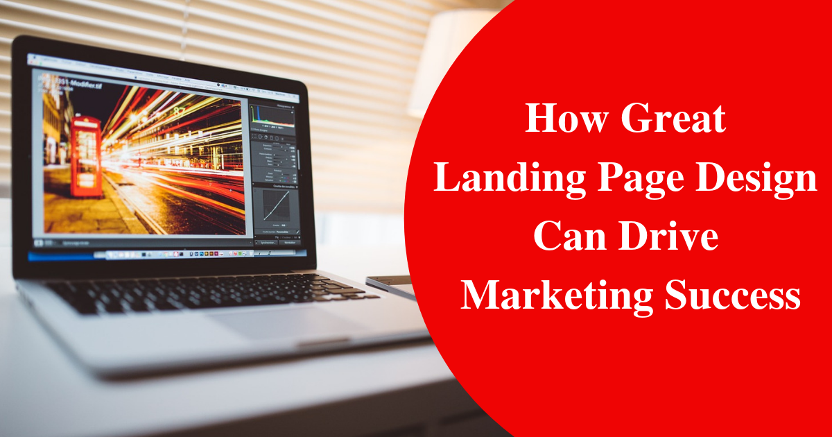 How Great Landing Page Design Can Drive Marketing Success
