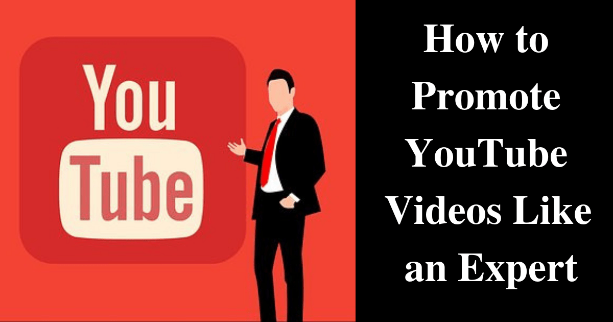 How to Promote YouTube Videos Like an Expert