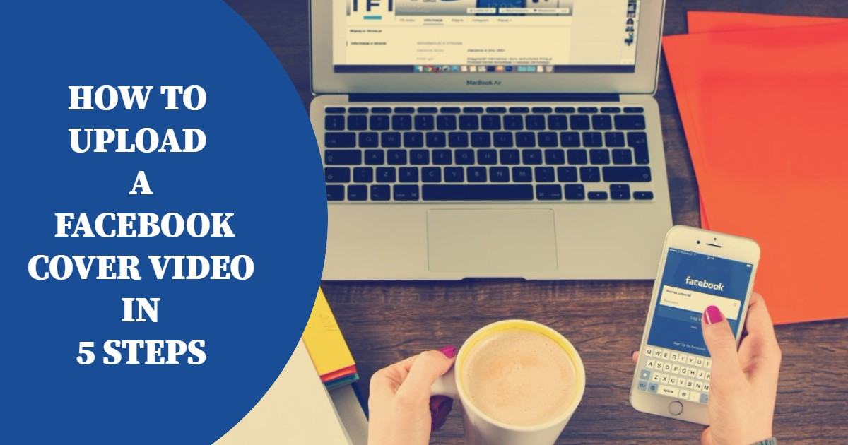 How to Upload a Facebook Cover Video in 5 Steps