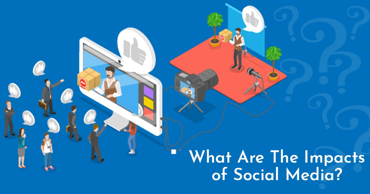 What are the Impacts of Social Media?