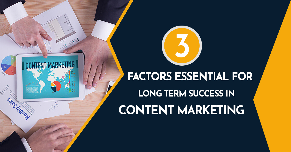 3 Factors Essential for Long Term Success in Content Marketing