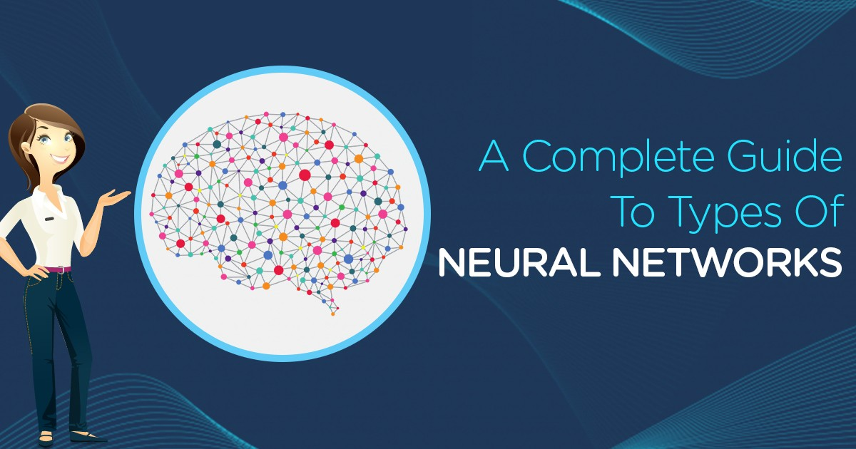 A Comprehensive Guide to Types of Neural Networks