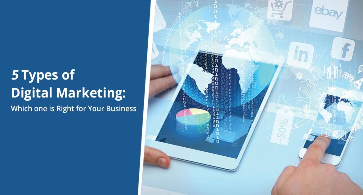 5 Types of Digital Marketing: Which one is Right for Your Business?