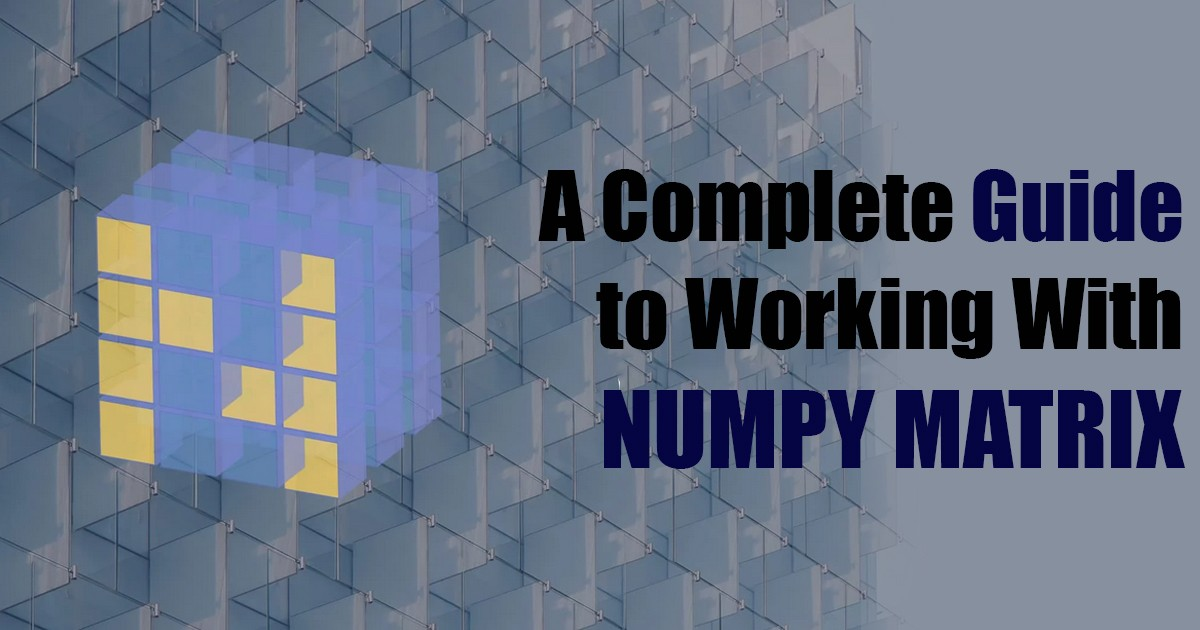 A Complete Guide To Working With Numpy Matrix