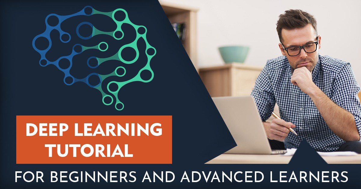 Deep Learning Tutorial: For Beginners And Advanced Learners