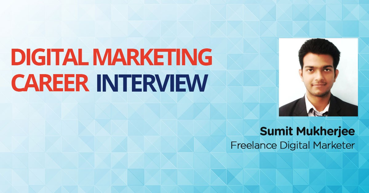 Interview with Sumit Mukherjee, a Freelance Digital Marketer