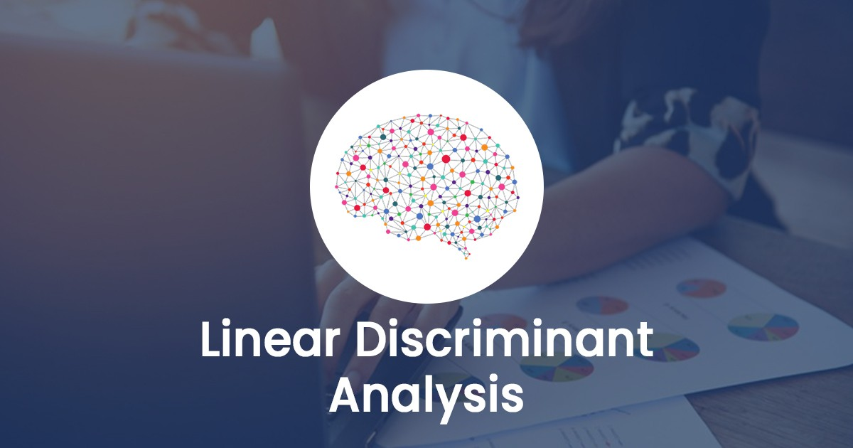 Everything You Need to Know About Linear Discriminant Analysis