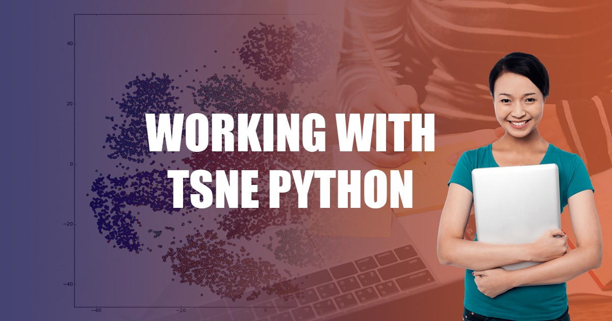 Working With TSNE Python: Everything You Should Know