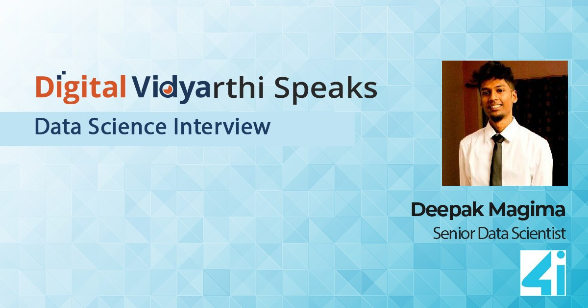 Interview with Digital Vidyarthi: Deepak Magima, Senior Data Scientist, 4i Apps Solutions