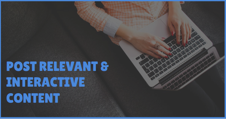 Post Relevant & Interactive Content Consistently