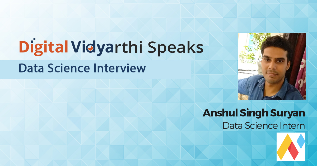 Interview with Digital Vidyarthi: Anshul Singh Suryan, Data Science Intern, Nimoy.ai