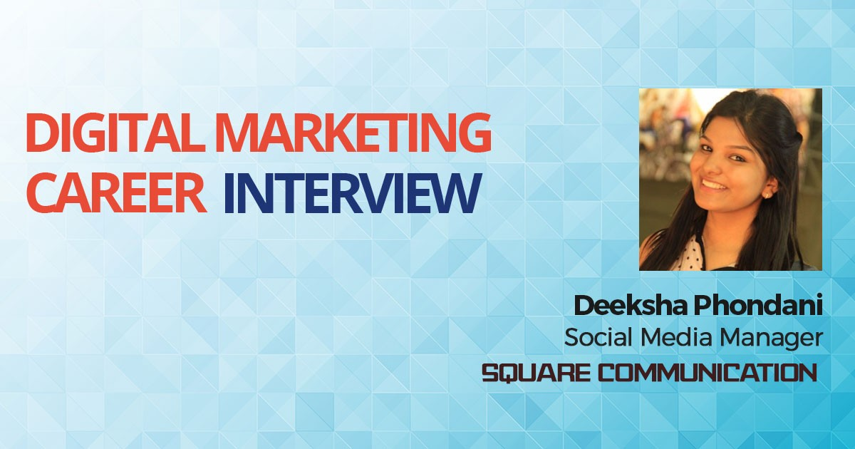 Interview with Deeksha Phondani, Social Media Manager, Square Communication