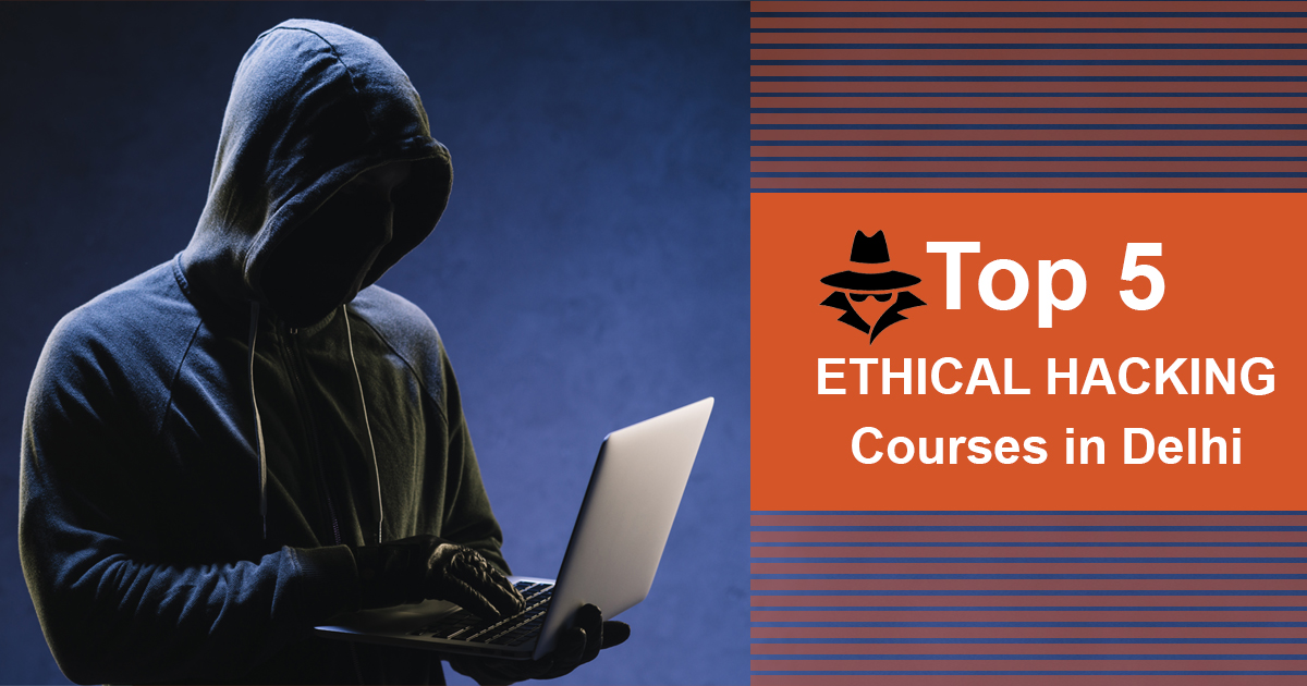 Top 5 Ethical Hacking Courses in Delhi