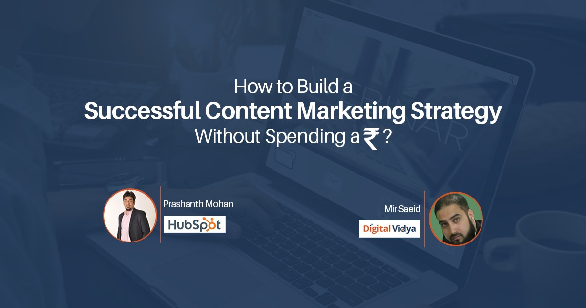 How to Build a Successful Content Marketing Strategy without Spending a Rupee-Webinar Recording
