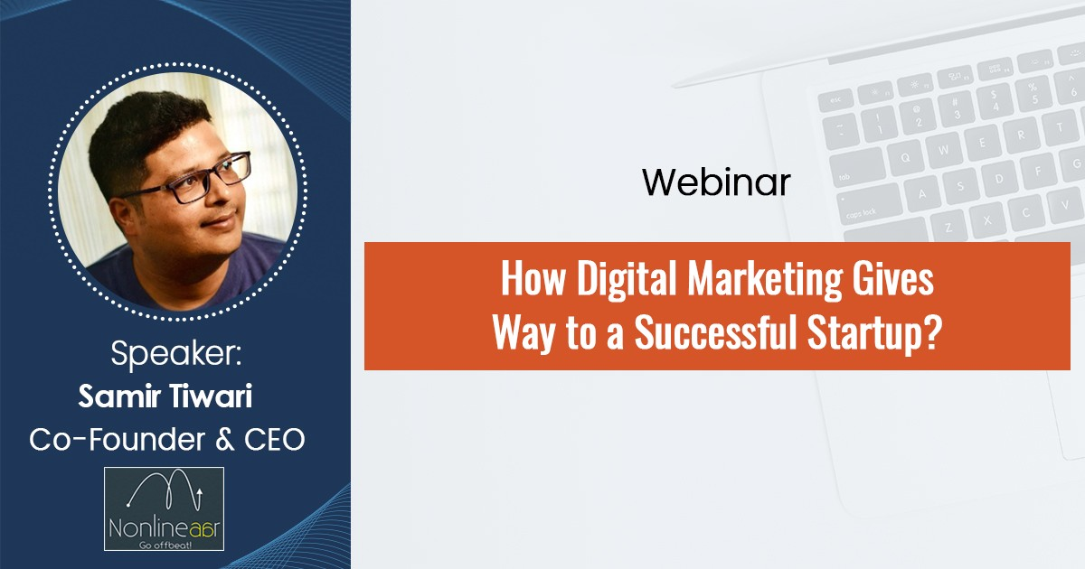 How Digital Marketing Gives Way To A Successful Startup-Webinar Recording
