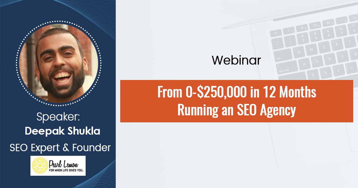 From 0-$250,000 in 12 Months Running an SEO Agency-Webinar Recording