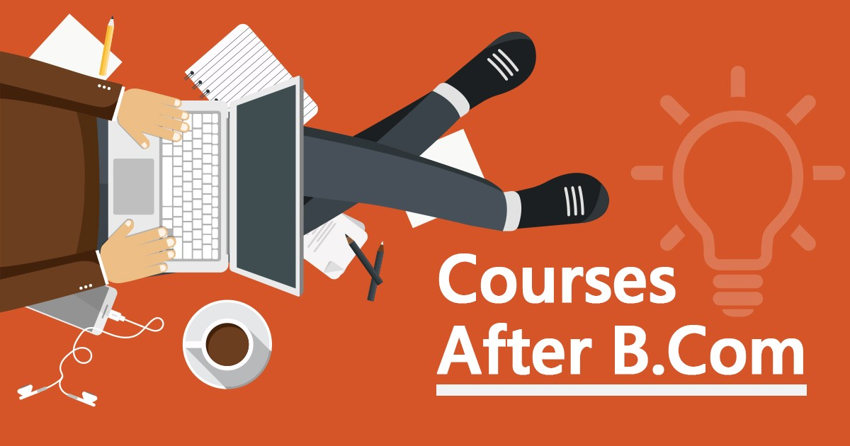Top 16 Rewarding Courses After B.Com You Should Opt For