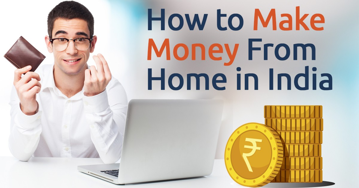 How to Make Money from Home in India?