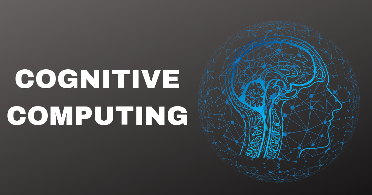 An Ultimate Guide to Understanding Cognitive Computing