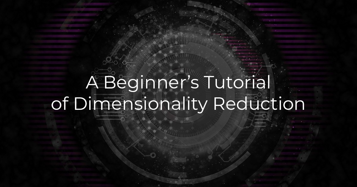 A Beginner's Tutorial of Dimensionality Reduction