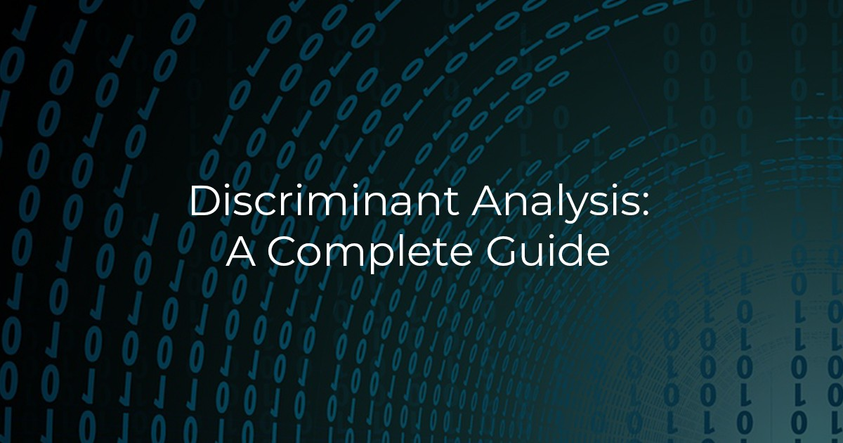 Discriminant Analysis: A Complete Guide