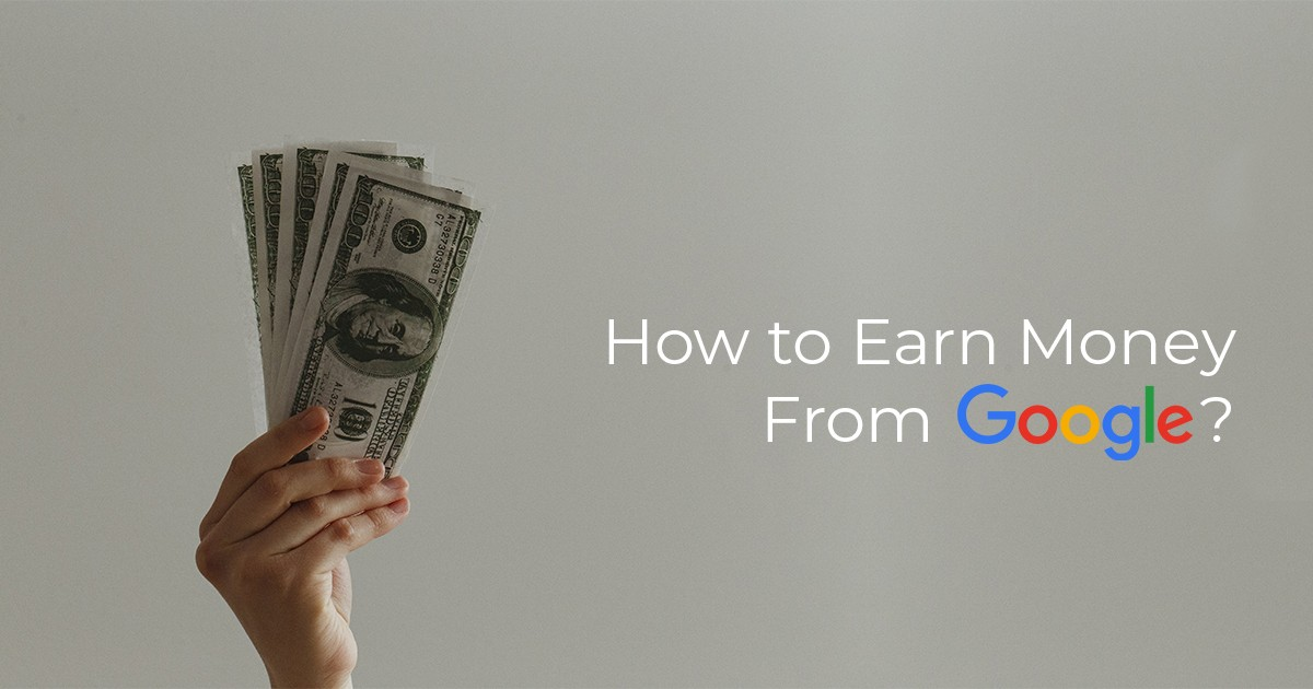 Comprehensive Guide on How to Earn Money from Google
