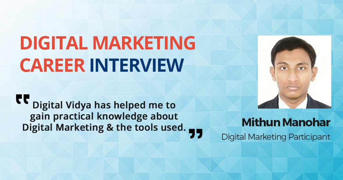 Interview with Mithun Manohar, Digital Marketing Participant