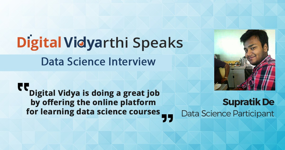 Interview with Supratik De, Data Science Participant
