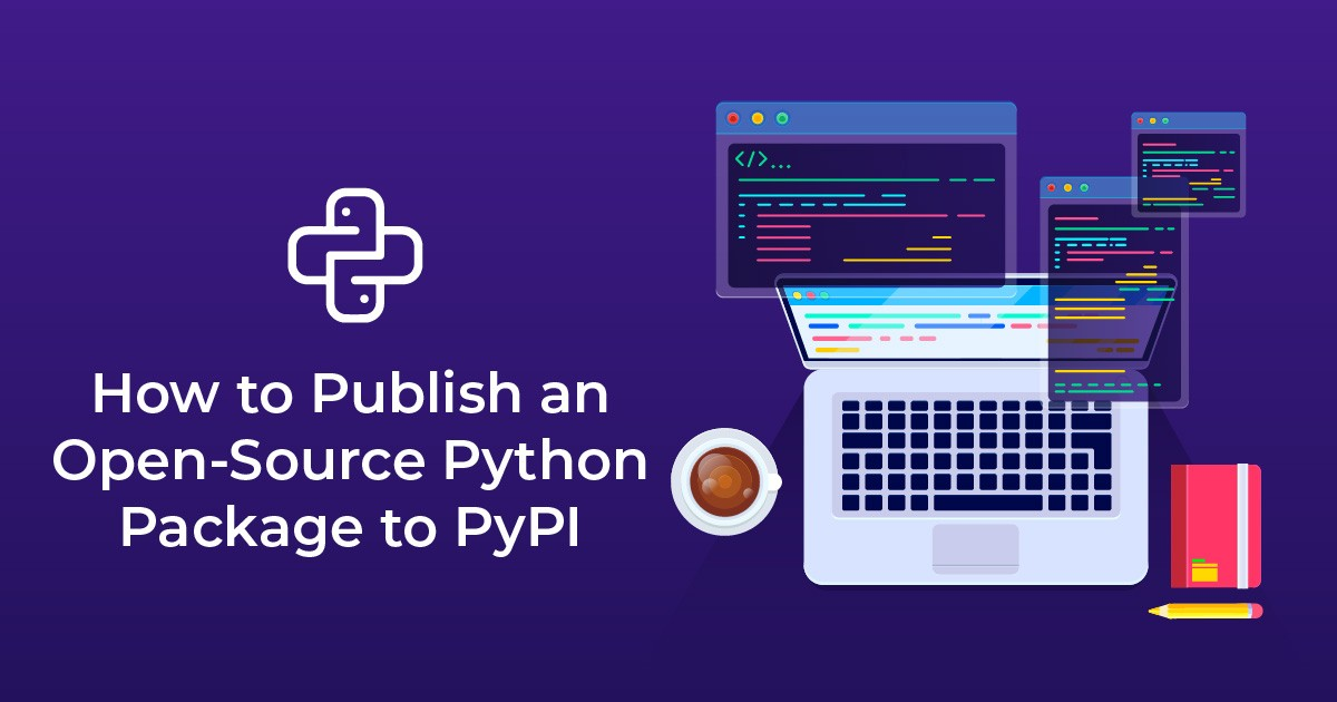 Comprehensive Guide to Publish an Open-Source Python Package to PyPI