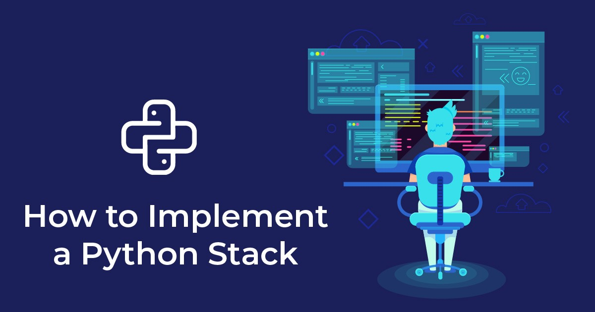 A Comprehensive Tutorial on How to Implement a Python Stack