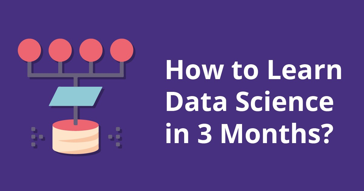 How to Learn Data Science in Three Months?