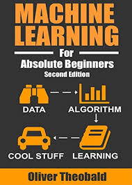 Machine Learning for Absolute Beginners: A Plain English Introduction - Oliver Theobald