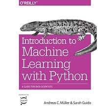 Introduction to Machine learning with Python: A Guide for Data Scientists - Anderas Muller and Sarah Guido