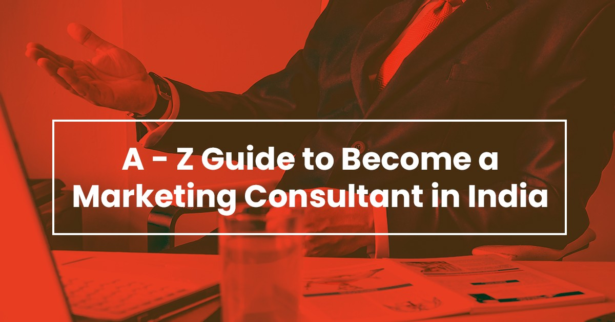 A – Z Guide to Become a Marketing Consultant in India