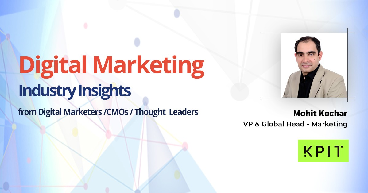 Interview with Mohit Kochar, VP & Global Head-Marketing, KPIT