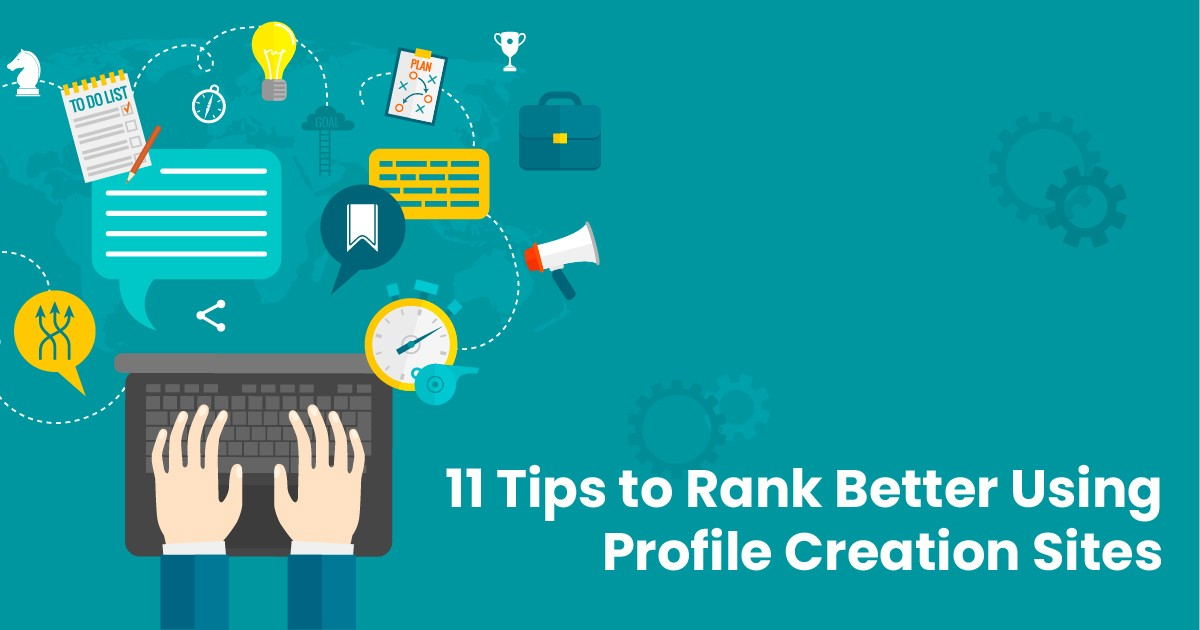 11 Tips to Rank Better Using Profile Creation Sites