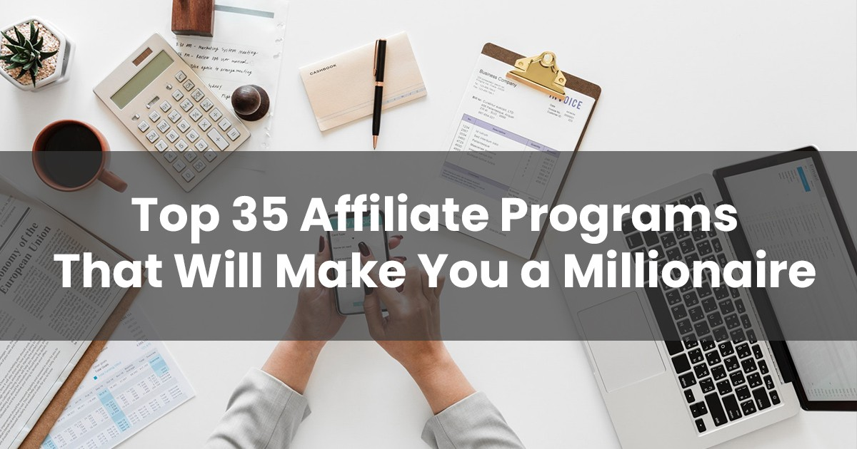 Top 35 Affiliate Programs That Will Make You a Millionaire